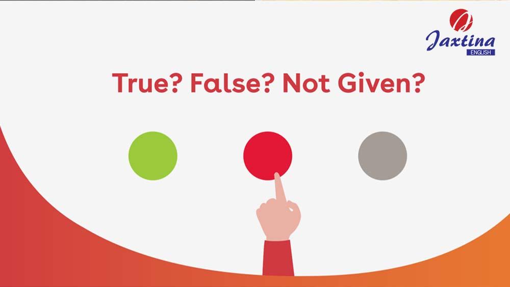 Vì Sao Bạn Hay Sai Khi Làm Dạng Bài True/ False/ Not Given