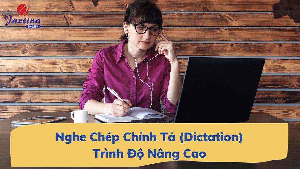 Nghe Chép Chính Tả (Dictation) Trình Độ Nâng Cao
