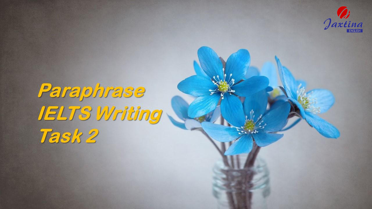 Cách Paraphrase hiệu quả trong bài viết Ielts Writing Task 2